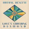 Mutual Benefit - Loves Crushing Diamond